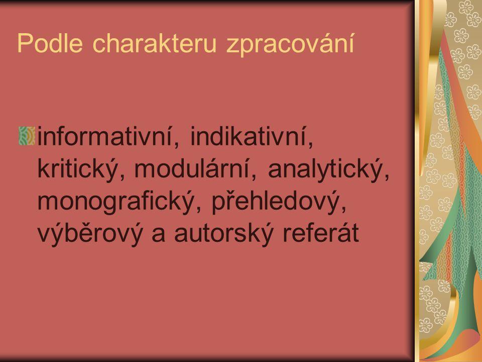 Podle charakteru zpracování informativní, indikativní, kritický, modulární, analytický, monografický, přehledový, výběrový a autorský referát
