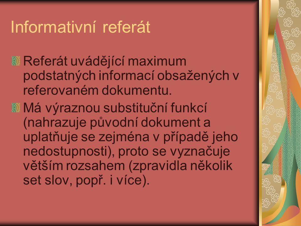 Informativní referát Referát uvádějící maximum podstatných informací obsažených v referovaném dokumentu. Má výraznou substituční funkcí (nahrazuje pův