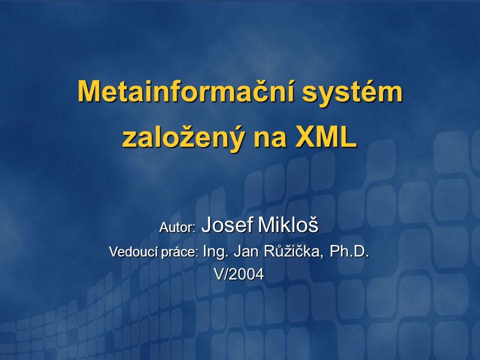 Cíl práce Cíl práce Vytvořit prototyp metainformačního systému pro prostorová data, který je založen na XML (Metadata eviduje ve formě XML dokumentů)