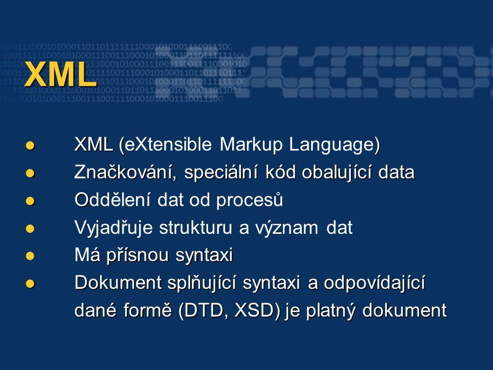 XML XML XML () XML (eXtensible Markup Language) načkování, speciální kód obalující data Značkování, speciální kód obalující data O Oddělení dat od pro