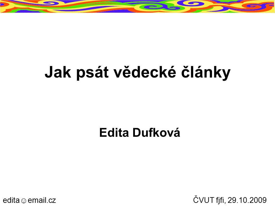 Jak psát vědecké články Edita Dufková ČVUT fjfi, 29.10.2009edita☺email.cz