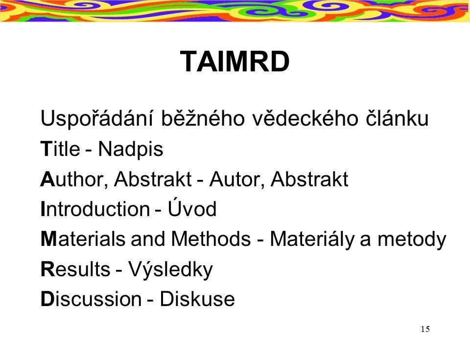 15 TAIMRD Uspořádání běžného vědeckého článku Title - Nadpis Author, Abstrakt - Autor, Abstrakt Introduction - Úvod Materials and Methods - Materiály