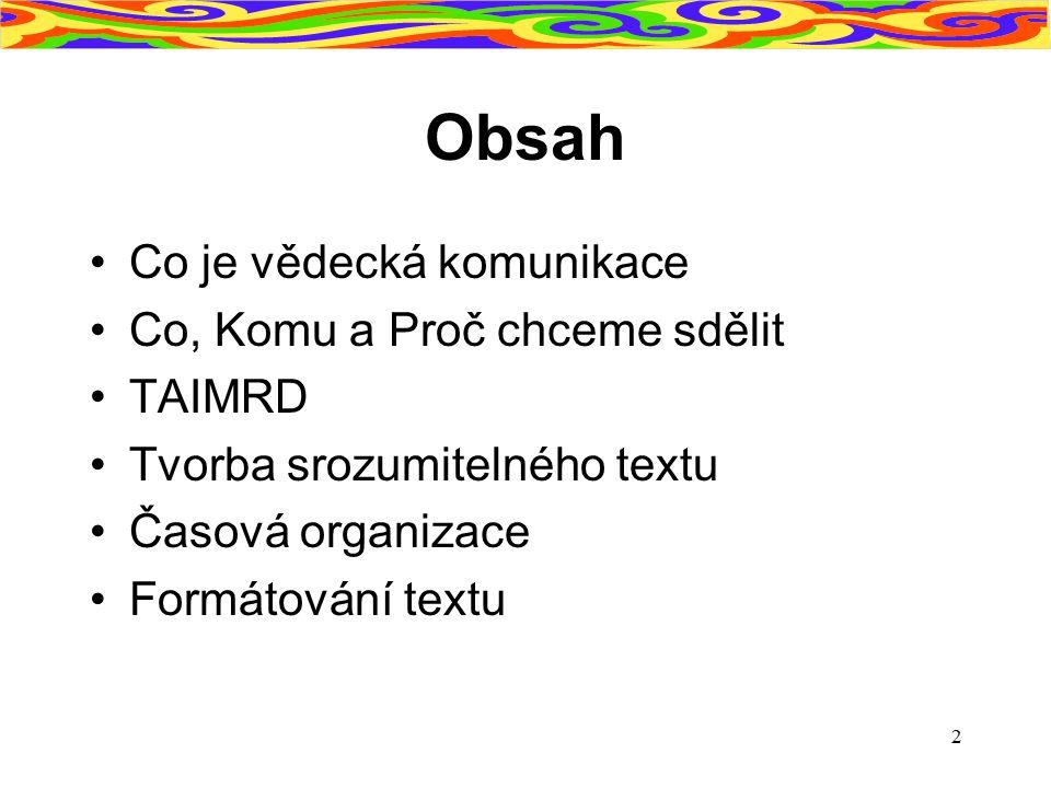 2 Obsah Co je vědecká komunikace Co, Komu a Proč chceme sdělit TAIMRD Tvorba srozumitelného textu Časová organizace Formátování textu