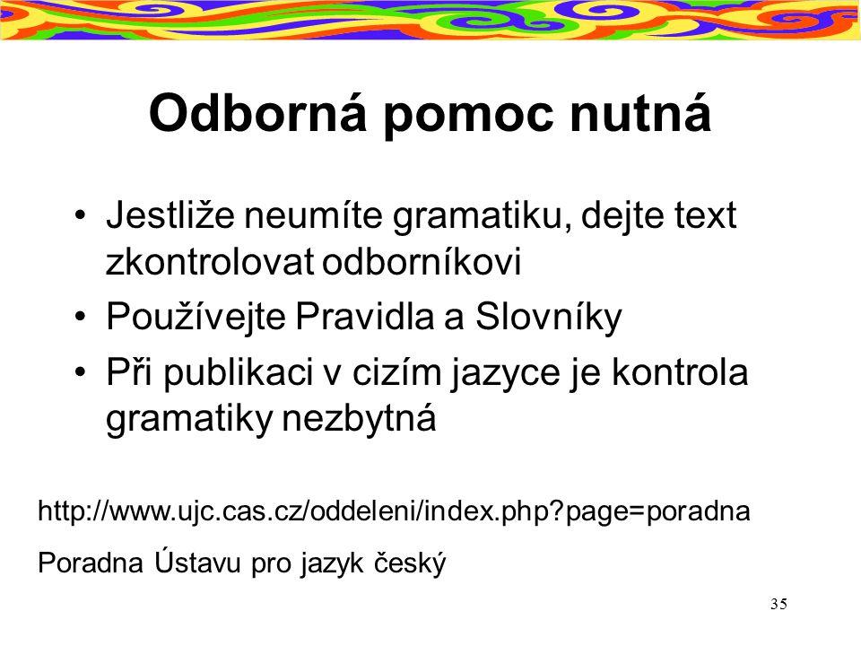35 Odborná pomoc nutná Jestliže neumíte gramatiku, dejte text zkontrolovat odborníkovi Používejte Pravidla a Slovníky Při publikaci v cizím jazyce je