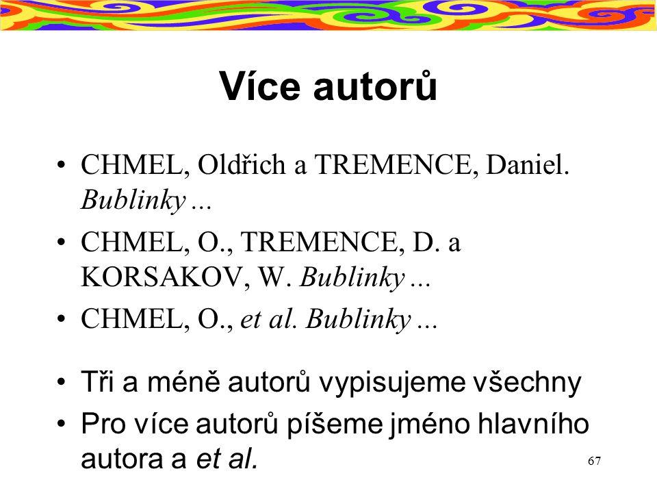 67 Více autorů CHMEL, Oldřich a TREMENCE, Daniel. Bublinky... CHMEL, O., TREMENCE, D. a KORSAKOV, W. Bublinky... CHMEL, O., et al. Bublinky... Tři a m