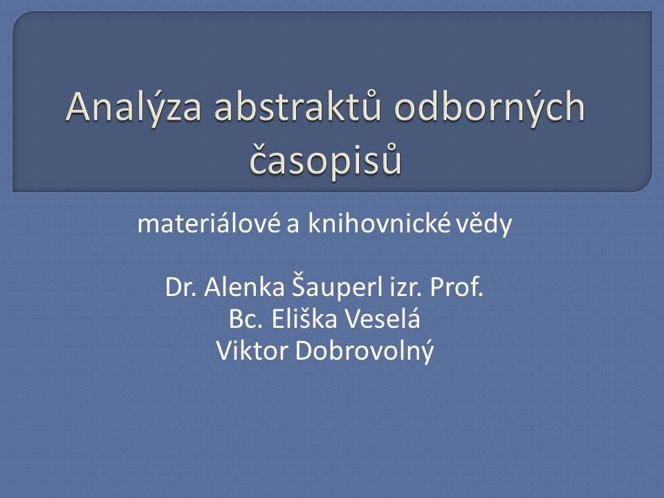 materiálové a knihovnické vědy Dr. Alenka Šauperl izr. Prof. Bc. Eliška Veselá Viktor Dobrovolný