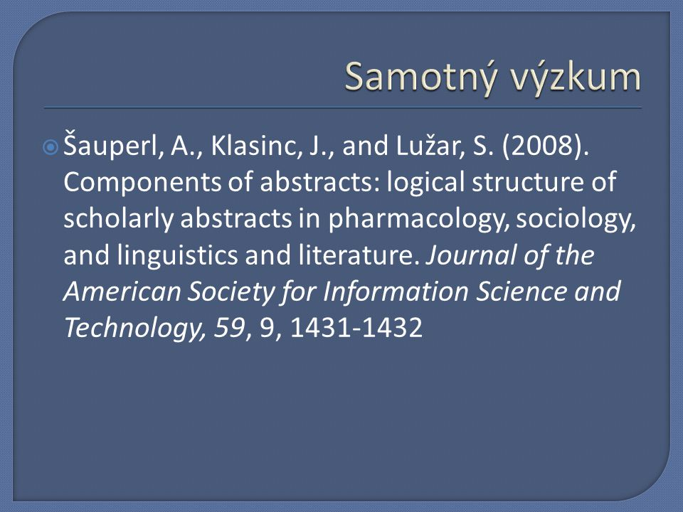  Šauperl, A., Klasinc, J., and Lužar, S. (2008). Components of abstracts: logical structure of scholarly abstracts in pharmacology, sociology, and li
