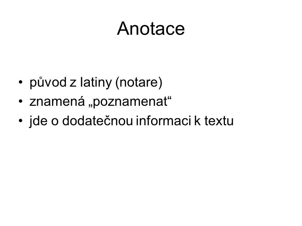"""Anotace původ z latiny (notare) znamená """"poznamenat jde o dodatečnou informaci k textu"""