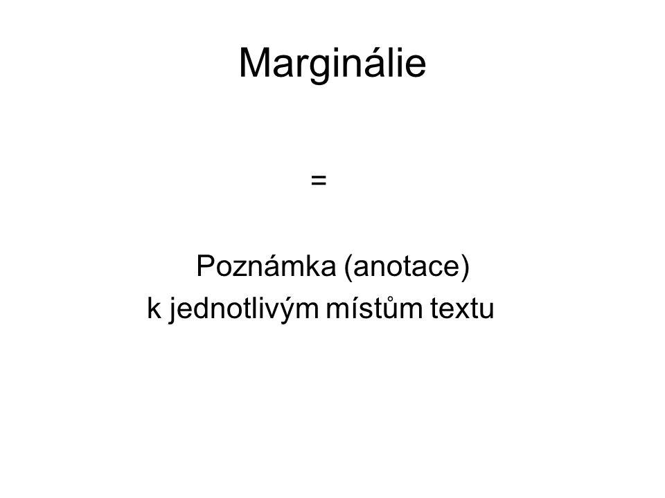 Marginálie = Poznámka (anotace) k jednotlivým místům textu