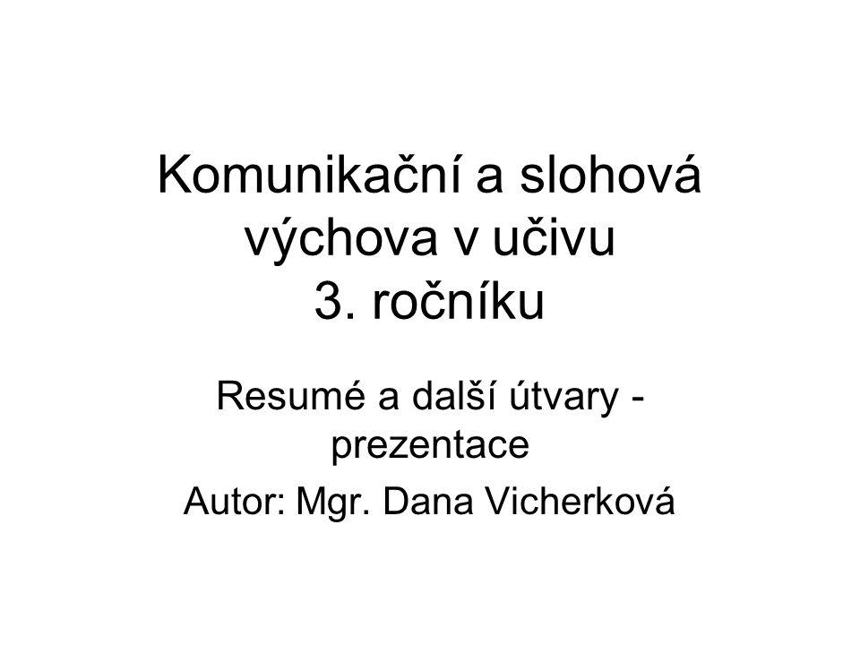 Komunikační a slohová výchova v učivu 3. ročníku Resumé a další útvary - prezentace Autor: Mgr.