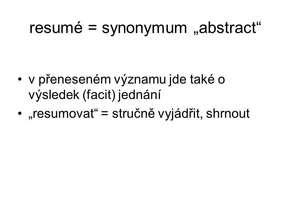 """resumé = synonymum """"abstract v přeneseném významu jde také o výsledek (facit) jednání """"resumovat = stručně vyjádřit, shrnout"""
