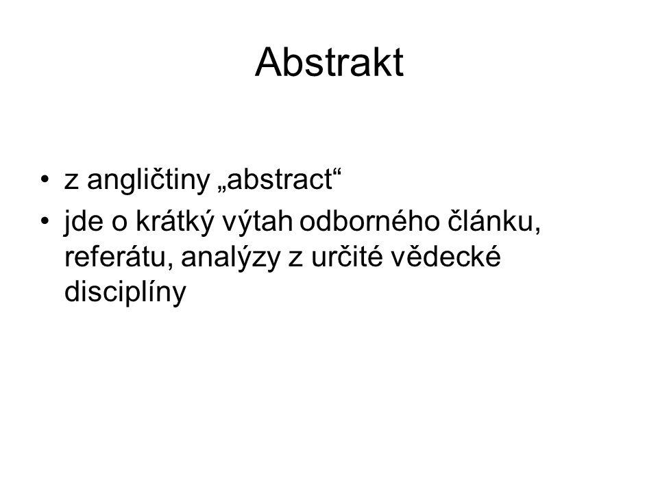 """Abstrakt z angličtiny """"abstract jde o krátký výtah odborného článku, referátu, analýzy z určité vědecké disciplíny"""