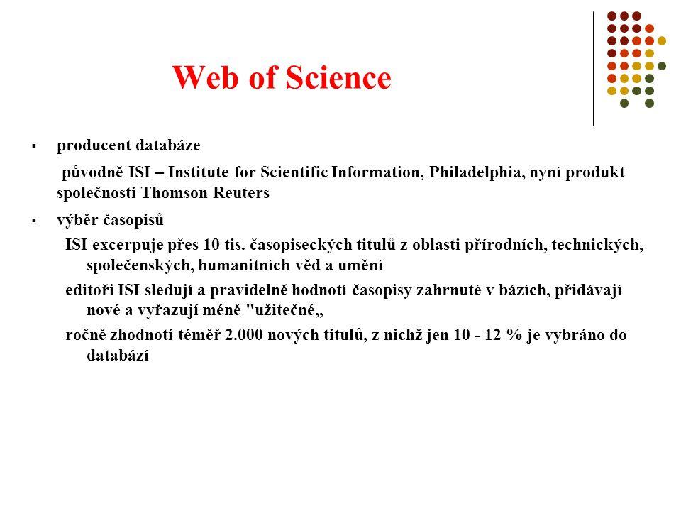 Web of Science  producent databáze původně ISI – Institute for Scientific Information, Philadelphia, nyní produkt společnosti Thomson Reuters  výběr časopisů ISI excerpuje přes 10 tis.