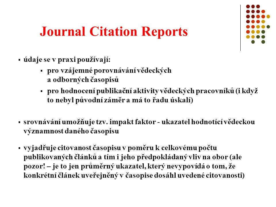 Journal Citation Reports  údaje se v praxi používají:  pro vzájemné porovnávání vědeckých a odborných časopisů  pro hodnocení publikační aktivity vědeckých pracovníků (i když to nebyl původní záměr a má to řadu úskalí)  srovnávání umožňuje tzv.