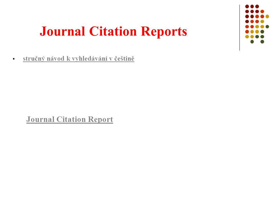 Journal Citation Reports  stručný návod k vyhledávání v češtině stručný návod k vyhledávání v češtině Journal Citation Report