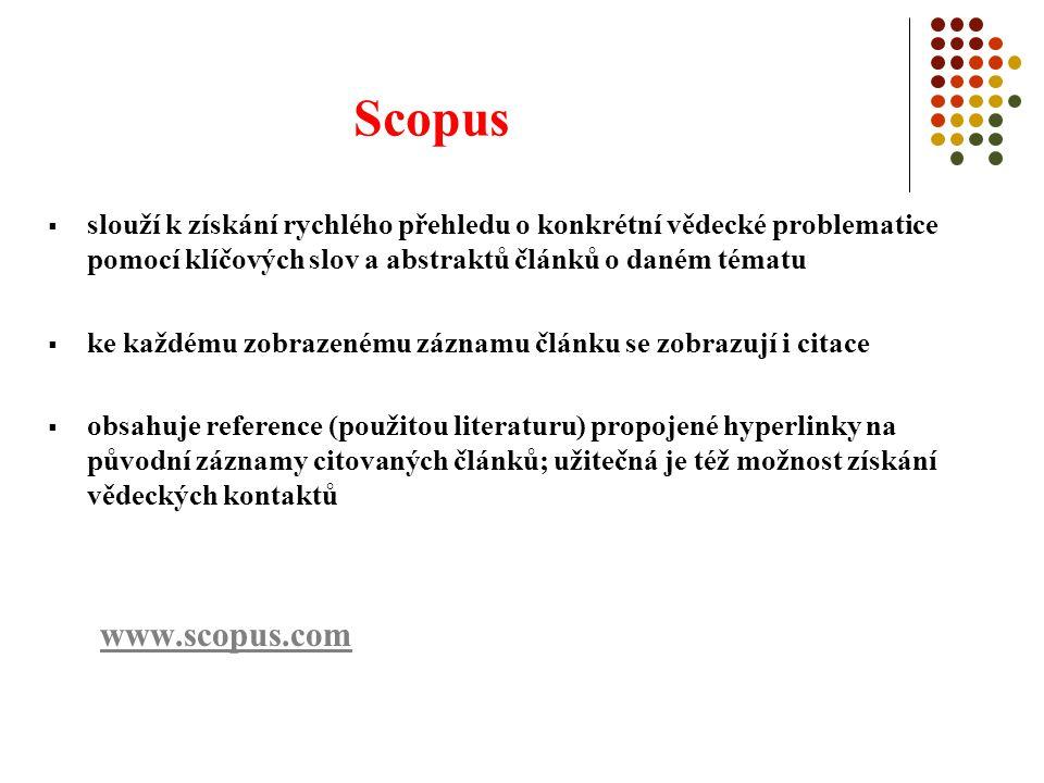 Scopus  slouží k získání rychlého přehledu o konkrétní vědecké problematice pomocí klíčových slov a abstraktů článků o daném tématu  ke každému zobrazenému záznamu článku se zobrazují i citace  obsahuje reference (použitou literaturu) propojené hyperlinky na původní záznamy citovaných článků; užitečná je též možnost získání vědeckých kontaktů www.scopus.com