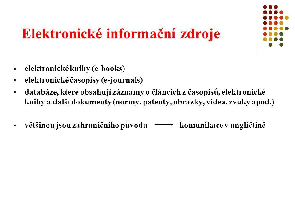  elektronické knihy (e-books)  elektronické časopisy (e-journals)  databáze, které obsahují záznamy o článcích z časopisů, elektronické knihy a další dokumenty (normy, patenty, obrázky, videa, zvuky apod.)  většinou jsou zahraničního původu komunikace v angličtině
