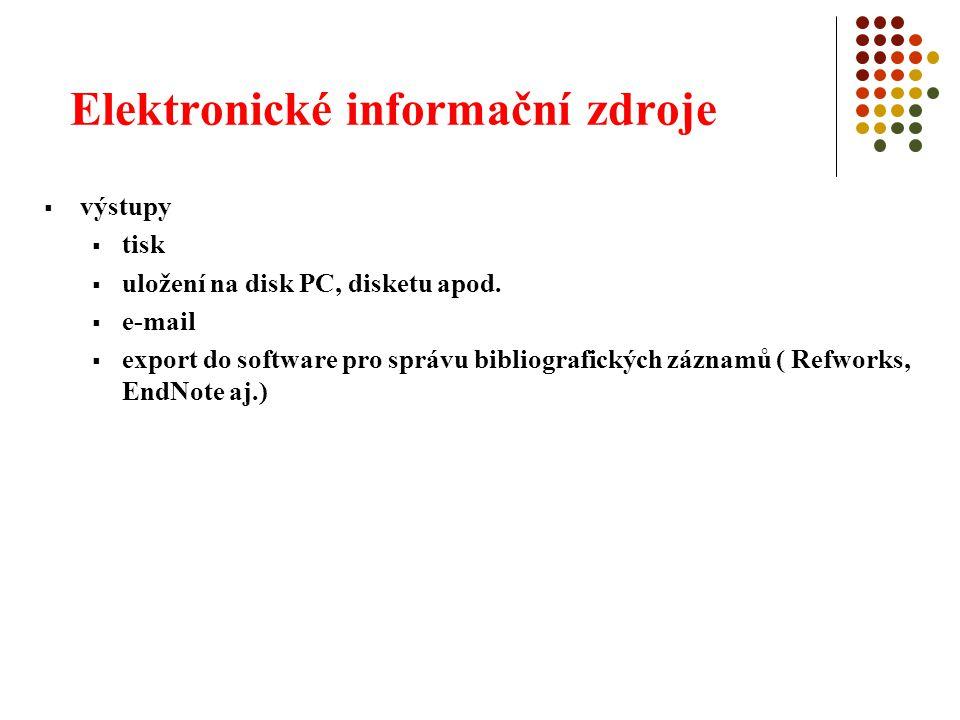 Elektronické informační zdroje  výstupy  tisk  uložení na disk PC, disketu apod.