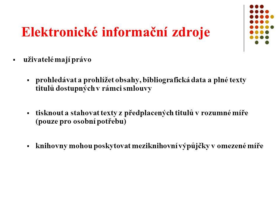 Elektronické informační zdroje  uživatelé mají právo  prohledávat a prohlížet obsahy, bibliografická data a plné texty titulů dostupných v rámci smlouvy  tisknout a stahovat texty z předplacených titulů v rozumné míře (pouze pro osobní potřebu)  knihovny mohou poskytovat meziknihovní výpůjčky v omezené míře