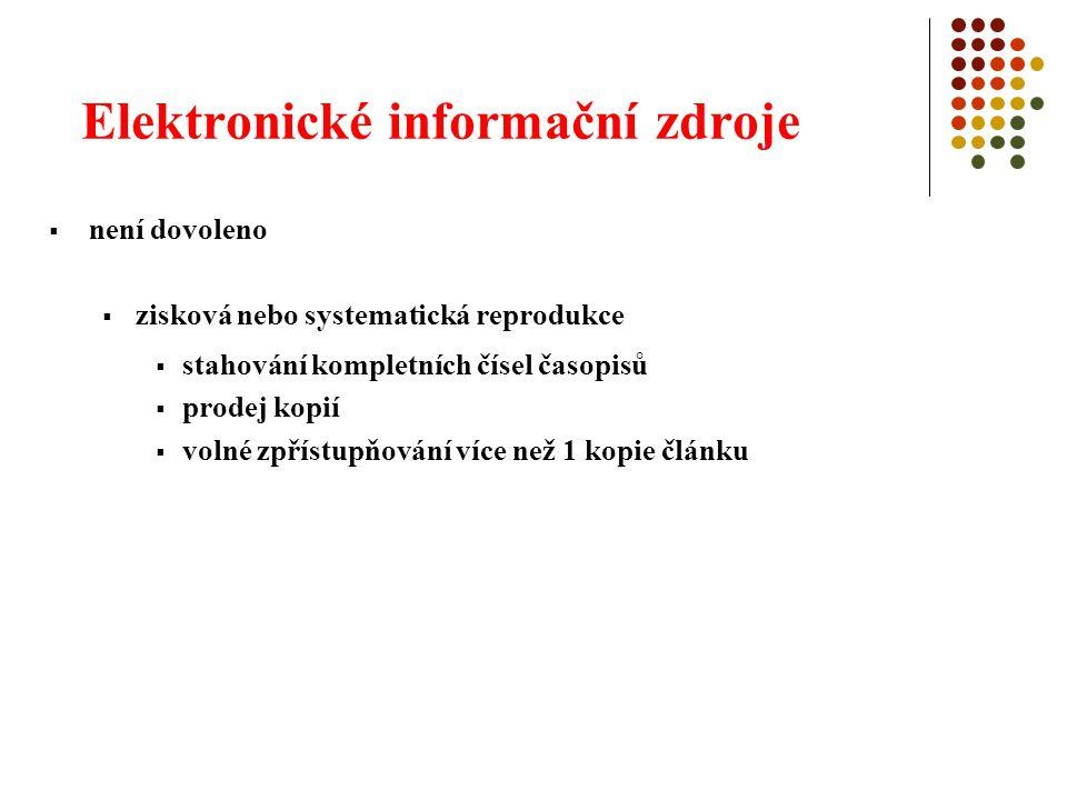Elektronické informační zdroje  není dovoleno  zisková nebo systematická reprodukce  stahování kompletních čísel časopisů  prodej kopií  volné zpřístupňování více než 1 kopie článku