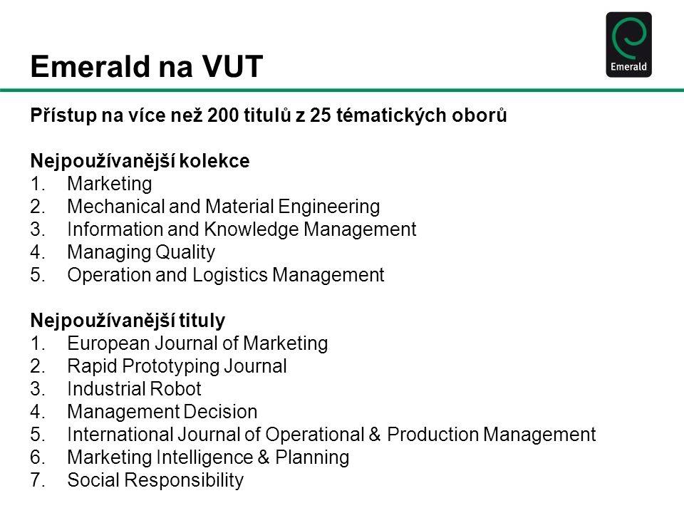Emerald na VUT Přístup na více než 200 titulů z 25 tématických oborů Nejpoužívanější kolekce 1.Marketing 2.Mechanical and Material Engineering 3.Infor