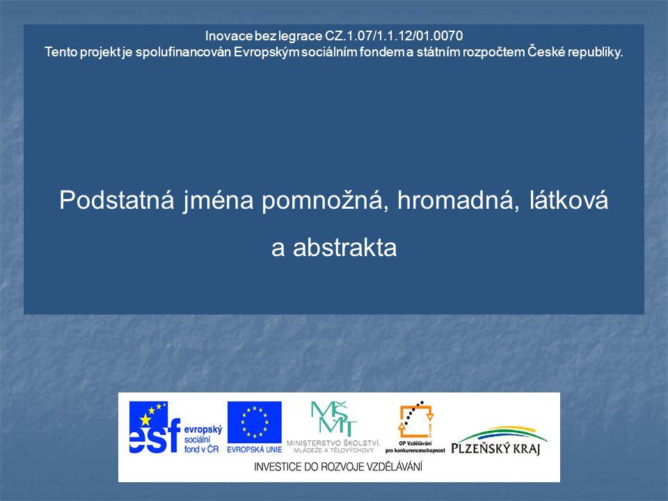 Inovace bez legrace CZ.1.07/1.1.12/01.0070 Tento projekt je spolufinancován Evropským sociálním fondem a státním rozpočtem České republiky. Podstatná
