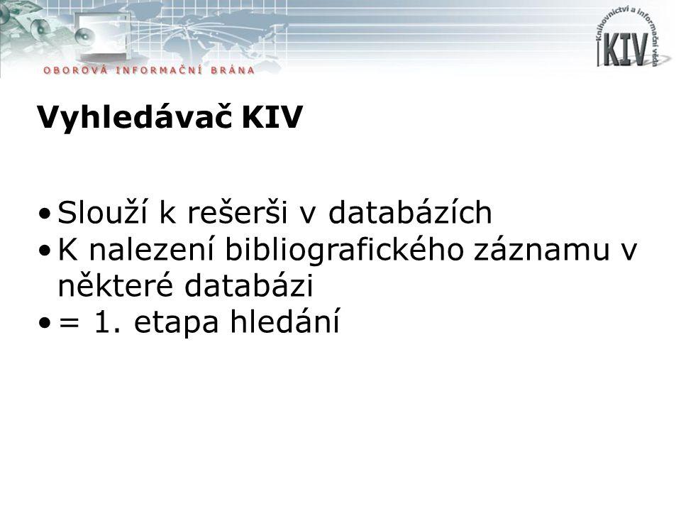 Vyhledávač KIV Slouží k rešerši v databázích K nalezení bibliografického záznamu v některé databázi = 1. etapa hledání