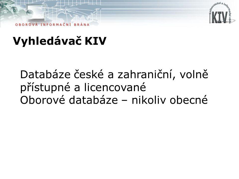 Vyhledávač KIV Databáze české a zahraniční, volně přístupné a licencované Oborové databáze – nikoliv obecné