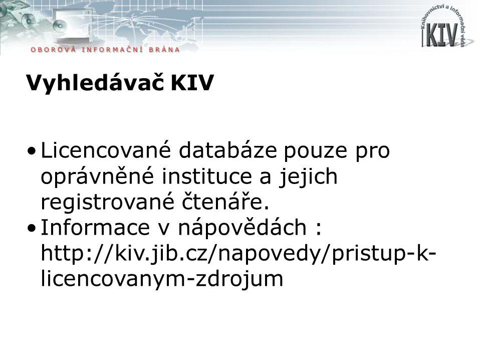 Vyhledávač KIV Licencované databáze pouze pro oprávněné instituce a jejich registrované čtenáře. Informace v nápovědách : http://kiv.jib.cz/napovedy/p