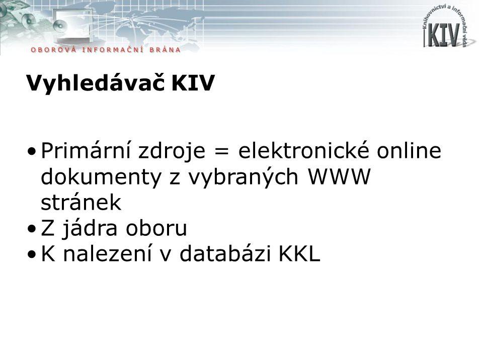 Vyhledávač KIV Primární zdroje = elektronické online dokumenty z vybraných WWW stránek Z jádra oboru K nalezení v databázi KKL