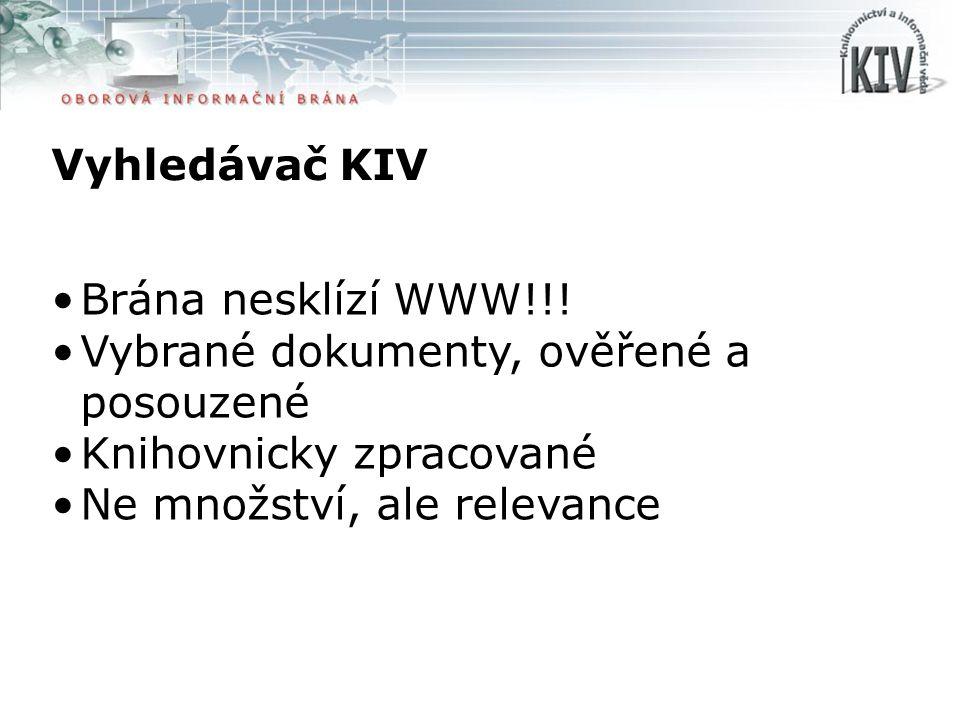 Vyhledávač KIV Brána nesklízí WWW!!! Vybrané dokumenty, ověřené a posouzené Knihovnicky zpracované Ne množství, ale relevance