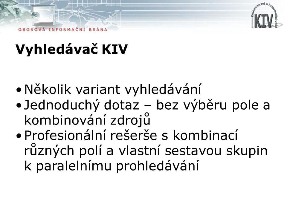 Vyhledávač KIV Několik variant vyhledávání Jednoduchý dotaz – bez výběru pole a kombinování zdrojů Profesionální rešerše s kombinací různých polí a vl