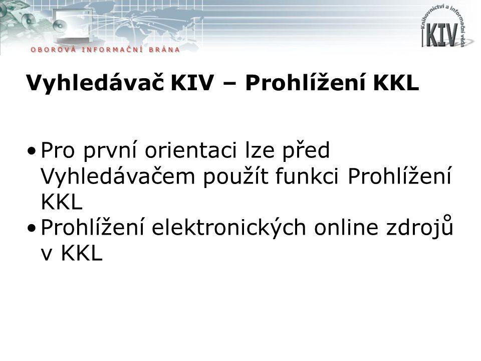 Vyhledávač KIV – Prohlížení KKL Pro první orientaci lze před Vyhledávačem použít funkci Prohlížení KKL Prohlížení elektronických online zdrojů v KKL