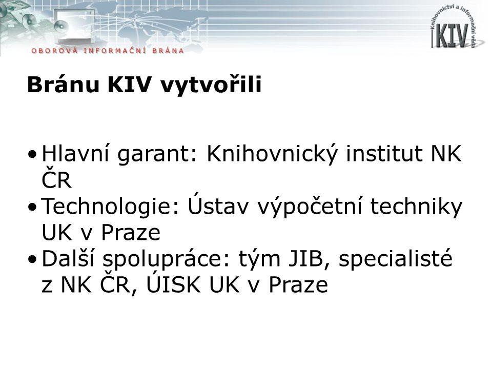 Bránu KIV vytvořili Hlavní garant: Knihovnický institut NK ČR Technologie: Ústav výpočetní techniky UK v Praze Další spolupráce: tým JIB, specialisté