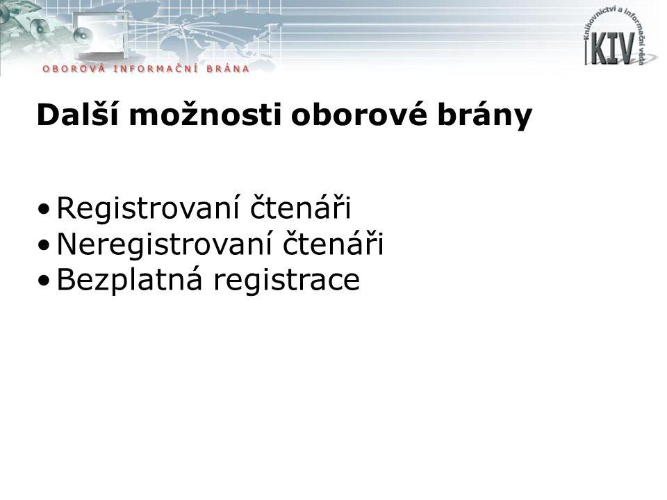 Další možnosti oborové brány Registrovaní čtenáři Neregistrovaní čtenáři Bezplatná registrace