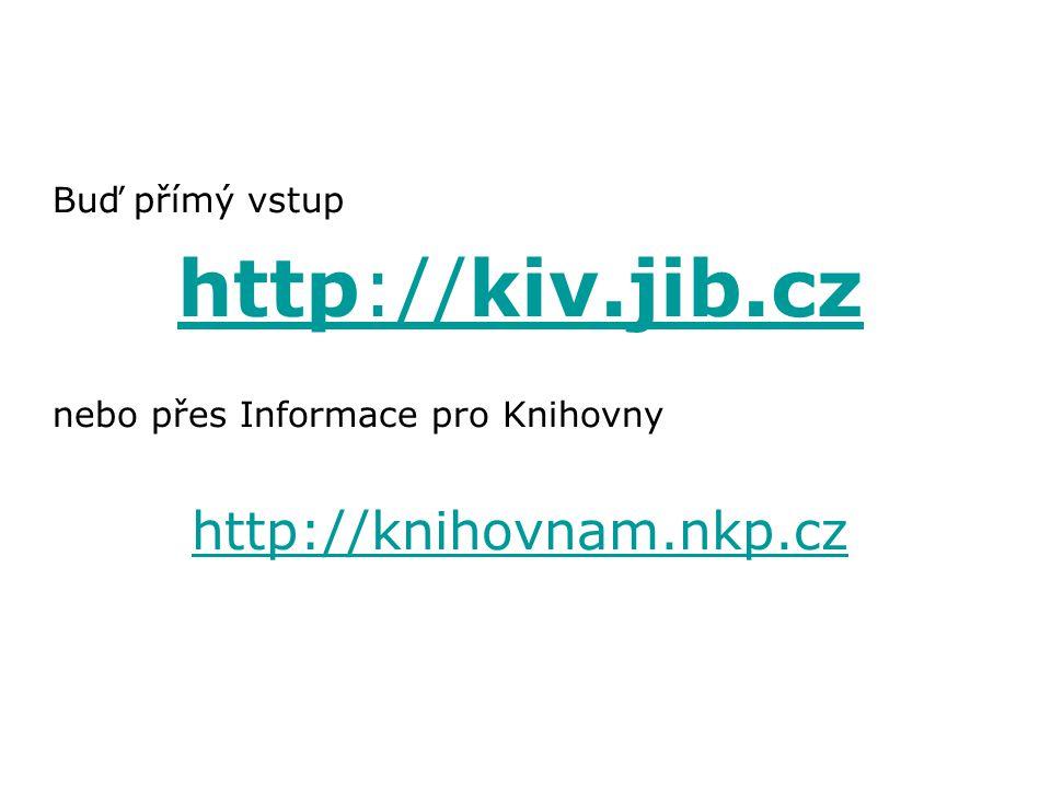 Buď přímý vstup http://kiv.jib.cz nebo přes Informace pro Knihovny http://knihovnam.nkp.cz