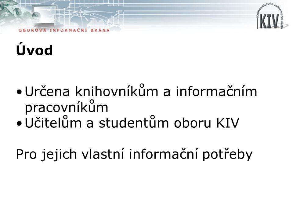 Úvod Určena knihovníkům a informačním pracovníkům Učitelům a studentům oboru KIV Pro jejich vlastní informační potřeby