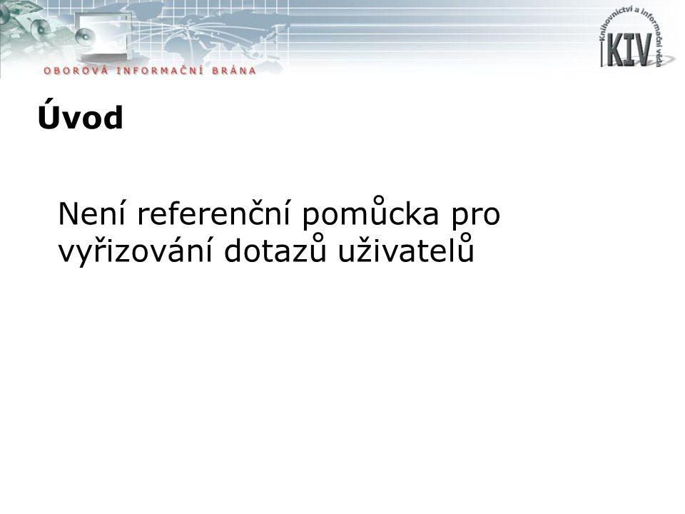 Úvod Není referenční pomůcka pro vyřizování dotazů uživatelů