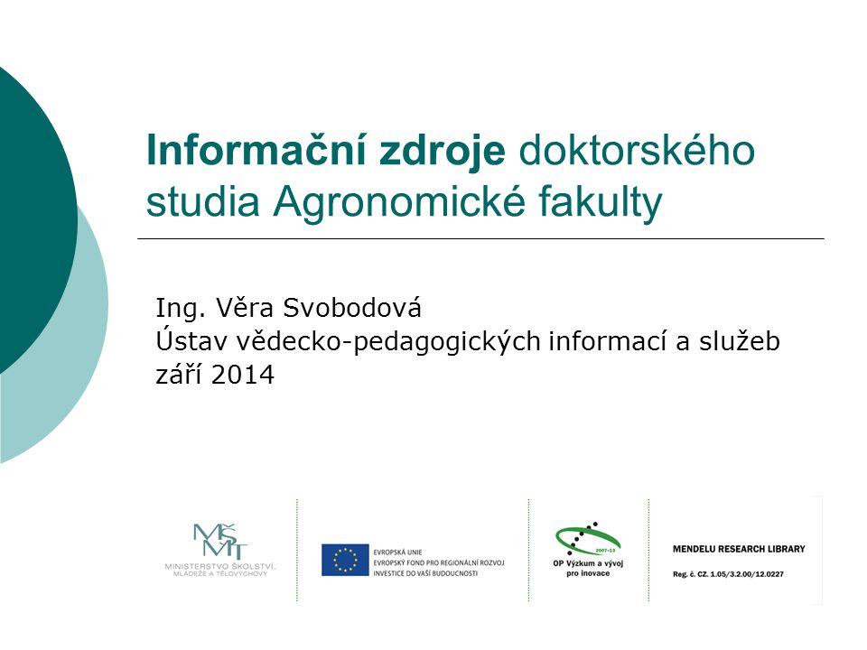 Informační zdroje doktorského studia Agronomické fakulty Ing.