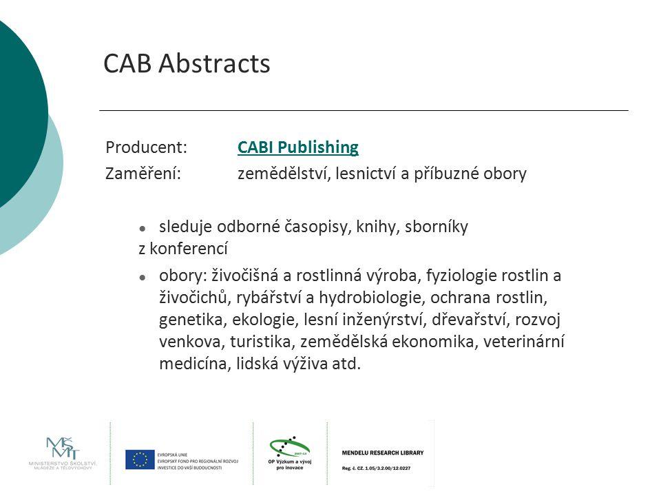 CAB Abstracts Producent:CABI PublishingCABI Publishing Zaměření:zemědělství, lesnictví a příbuzné obory ● sleduje odborné časopisy, knihy, sborníky z