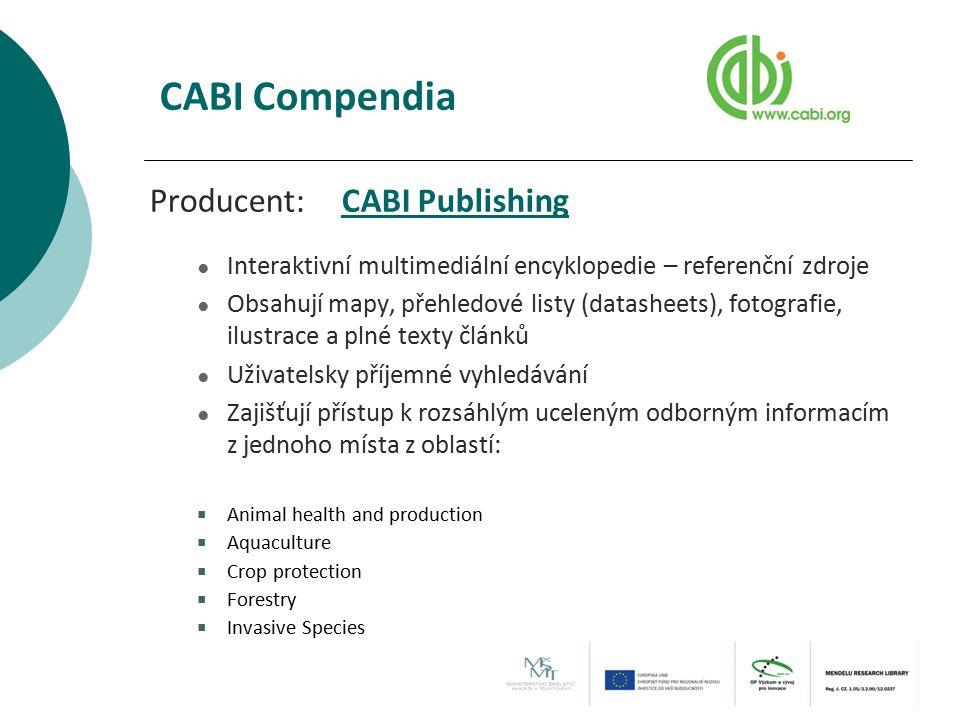 CABI Compendia Producent:CABI PublishingCABI Publishing ● Interaktivní multimediální encyklopedie – referenční zdroje ● Obsahují mapy, přehledové list