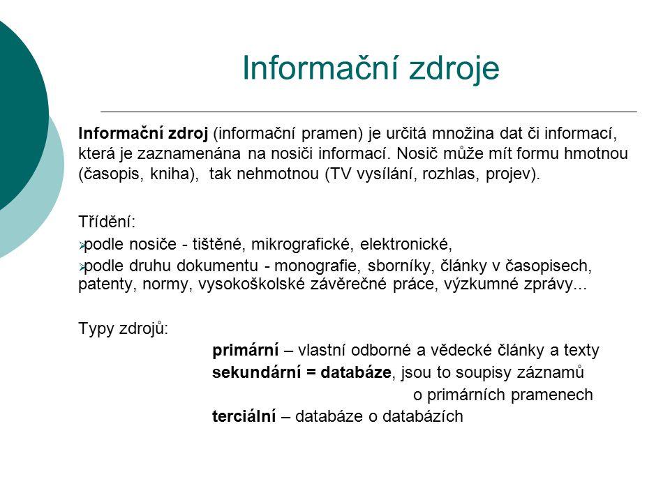 Informační zdroje Informační zdroj (informační pramen) je určitá množina dat či informací, která je zaznamenána na nosiči informací. Nosič může mít fo