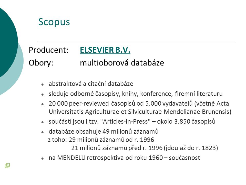 Scopus Producent: ELSEVIER B.V.ELSEVIER B.V. Obory: multioborová databáze ● abstraktová a citační databáze ● sleduje odborné časopisy, knihy, konferen