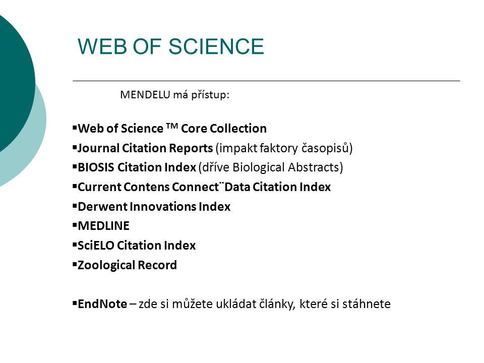 WEB OF SCIENCE MENDELU má přístup:  Web of Science TM Core Collection  Journal Citation Reports (impakt faktory časopisů)  BIOSIS Citation Index (d