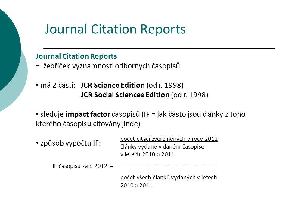 Journal Citation Reports = žebříček významnosti odborných časopisů má 2 části: JCR Science Edition (od r. 1998) JCR Social Sciences Edition (od r. 199