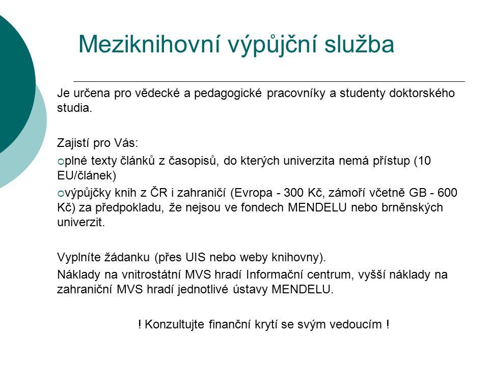 Meziknihovní výpůjční služba Je určena pro vědecké a pedagogické pracovníky a studenty doktorského studia. Zajistí pro Vás:  plné texty článků z časo