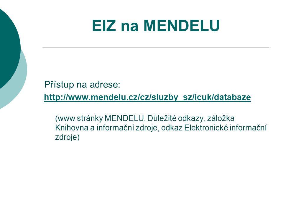EIZ na MENDELU Přístup na adrese: http://www.mendelu.cz/cz/sluzby_sz/icuk/databaze (www stránky MENDELU, Důležité odkazy, záložka Knihovna a informační zdroje, odkaz Elektronické informační zdroje)
