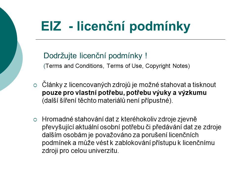 EIZ - licenční podmínky Dodržujte licenční podmínky ! (Terms and Conditions, Terms of Use, Copyright Notes)  Články z licencovaných zdrojů je možné s