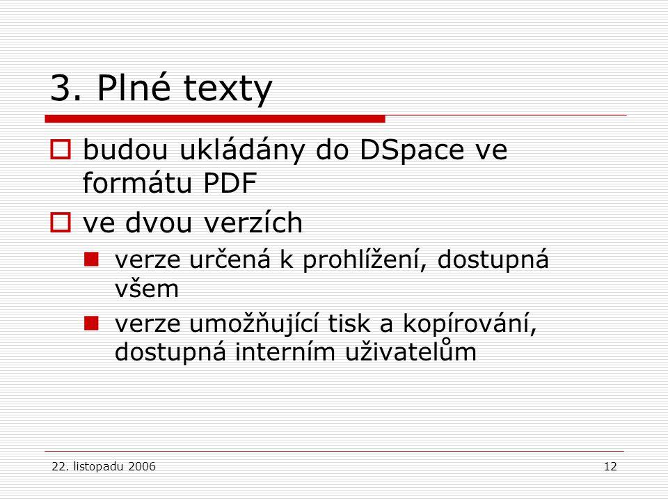 22. listopadu 200612 3. Plné texty  budou ukládány do DSpace ve formátu PDF  ve dvou verzích verze určená k prohlížení, dostupná všem verze umožňují