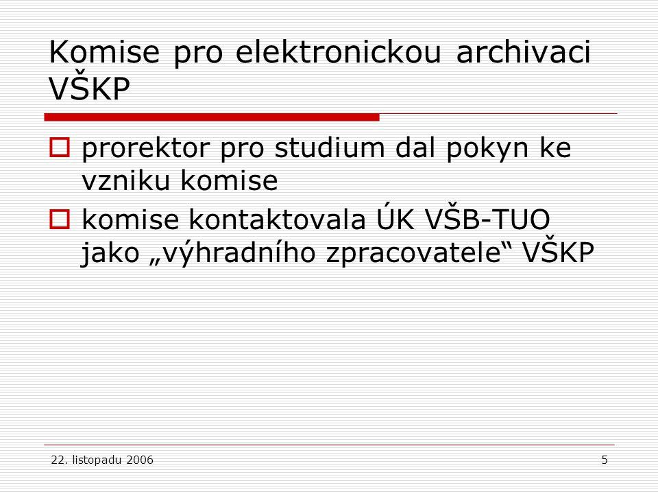 """22. listopadu 20065 Komise pro elektronickou archivaci VŠKP  prorektor pro studium dal pokyn ke vzniku komise  komise kontaktovala ÚK VŠB-TUO jako """""""